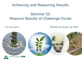 Achieving and  Measuring Results  Seminar III Measure Results of Challenge Funds