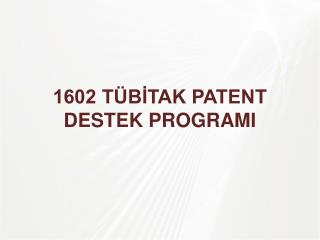 1602 TÜBİTAK PATENT DESTEK PROGRAMI