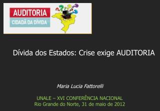 Maria Lucia Fattorelli UNALE – XVI CONFERÊNCIA NACIONAL Rio Grande do Norte, 31  de  maio  de 2012