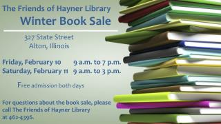 The Friends of Hayner Library  Winter Book Sale 	327  State Street 	   Alton, Illinois