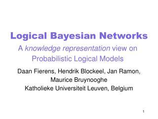 Logical Bayesian Networks