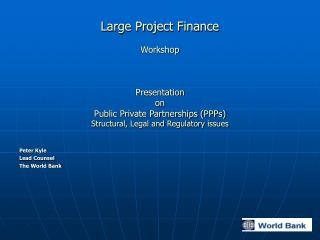 Large Project Finance  Workshop    Presentation  on Public Private Partnerships PPPs Structural, Legal and Regulatory is