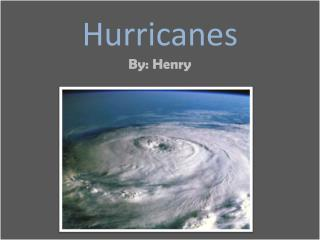 Hurricanes By: Henry