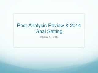 Post-Analysis Review & 2014 Goal Setting