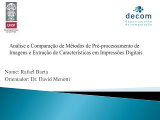 Nome: Rafael Baeta       Orientador: Dr. David Menotti