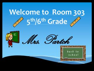 Welcome to  Room 303           5 th /6 th  Grade