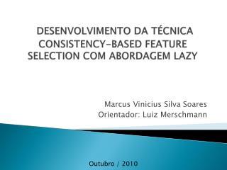 DESENVOLVIMENTO DA TÉCNICA CONSISTENCY-BASED FEATURE SELECTION COM ABORDAGEM LAZY