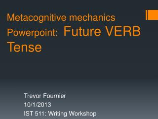 Metacognitive mechanics  Powerpoint :   Future  VERB Tense