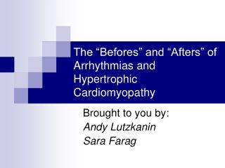The  Befores  and  Afters  of Arrhythmias and Hypertrophic Cardiomyopathy