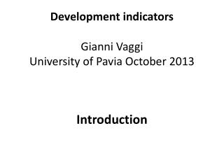 Development indicators Gianni  Vaggi University of  Pavia  October  2013
