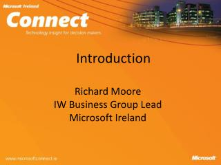 Introduction Richard Moore IW Business Group Lead Microsoft Ireland