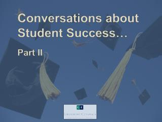 Conversations about           	Student Success… Part II