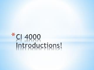 CI 4000 Introductions!