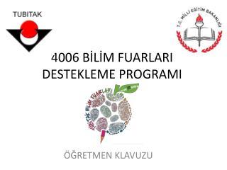 4006 BİLİM FUARLARI DESTEKLEME PROGRAMI