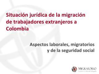Situación jurídica de la migración de trabajadores extranjeros a Colombia