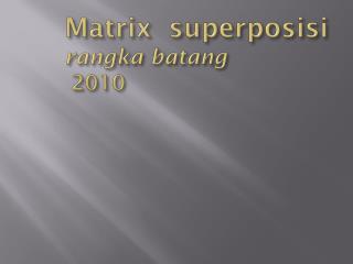 Matrix  superposisi  rangka batang 20 10