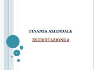 FINANZA AZIENDALE ESERCITAZIONE  3