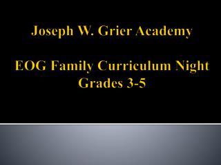 Joseph W. Grier Academy EOG Family Curriculum Night  Grades 3-5