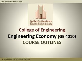 College of Engineering Engineering Economy  (GE 4010) COURSE OUTLINES