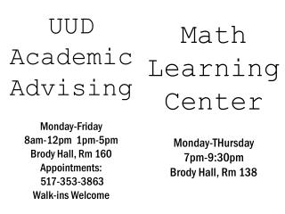 Math Learning Center Monday- THursday 7pm-9:30pm Brody Hall, Rm 138