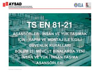 TS EN 81- 21 MEVCUT  BİNALARDA YENİ İNSAN VE  YÜK  / İNSAN TAŞIMA ASANSÖRLERİ