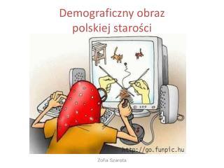 Demograficzny obraz  polskiej starości