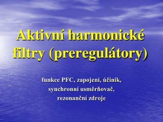 Aktivní harmonické filtry (preregulátory)