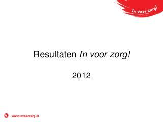 Resultaten  In voor zorg! 2012