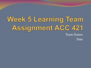 Week 5 Learning Team Assignment ACC 421
