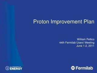Proton Improvement Plan William Pellico 44th Fermilab Users' Meeting June 1-2, 2011
