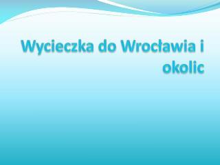 Wycieczka do Wrocławia i okolic