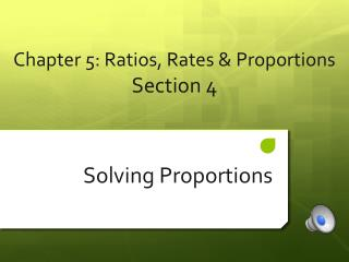 Chapter  5 : Ratios, Rates & Proportions  Section  4