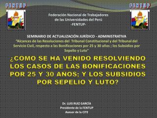 Dr. LUIS RUIZ GARCÍA Presidente de la FENTUP Asesor de la CITE