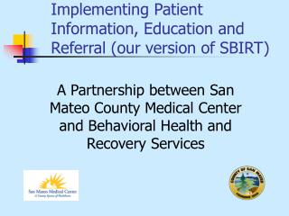 Implementing Patient Information, Education and Referral our version of SBIRT