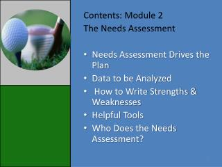 Contents: Module 2 The Needs Assessment Needs Assessment Drives the Plan Data to be Analyzed