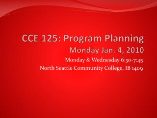 CCE 125: Program Planning Monday Jan. 4, 2010