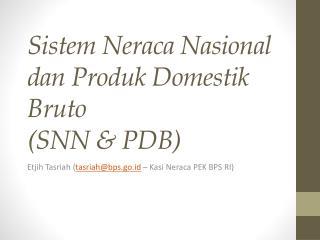 Sistem Neraca Nasional dan Produk Domestik Bruto (SNN & PDB)