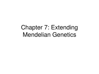 Chapter 7: Extending Mendelian Genetics