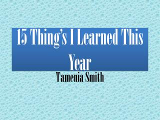 15 Thing's I Learned This Year