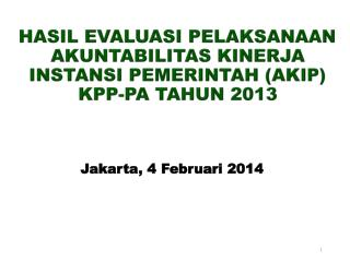 HASIL EVALUASI PELAKSANAAN AKUNTABILITAS KINERJA INSTANSI PEMERINTAH (AKIP)  KPP-PA TAHUN 2013