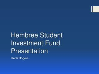 Hembree  Student Investment Fund Presentation