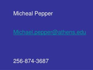 Micheal  Pepper Michael.pepper@athens 256-874-3687