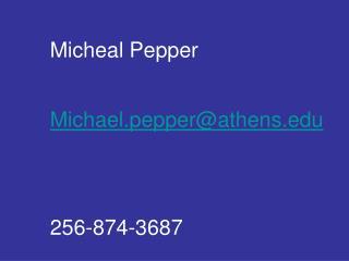 Micheal  Pepper Michael.pepper@athens 256-874-3687