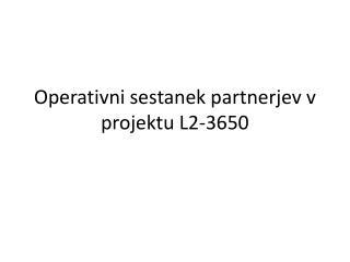 Operativni sestanek partnerjev v projektu L2-3650