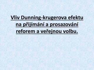 Vliv  Dunning - krugerova  efektu na přijímání a prosazování reforem a veřejnou volbu.