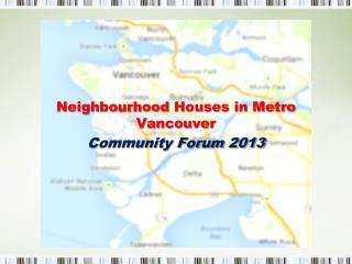 Neighbourhood  Houses in Metro Vancouver Community Forum 2013