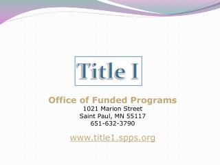 Office of Funded Programs 1021 Marion Street Saint Paul, MN 55117 651-632-3790 title1.spps