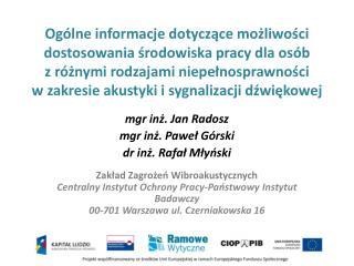 mgr inż. Jan Radosz mgr inż. Paweł  Górski dr inż. Rafał Młyński Zakład Zagrożeń Wibroakustycznych