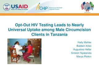 Opt-Out HIV Testing Leads to Nearly Universal Uptake among Male Circumcision Clients in Tanzania