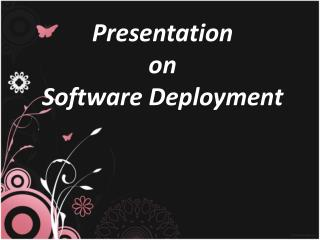 Presentation on Software  Deployment